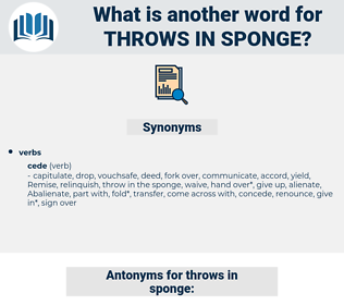 throws in sponge, synonym throws in sponge, another word for throws in sponge, words like throws in sponge, thesaurus throws in sponge