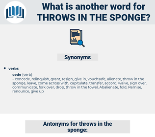 throws in the sponge, synonym throws in the sponge, another word for throws in the sponge, words like throws in the sponge, thesaurus throws in the sponge