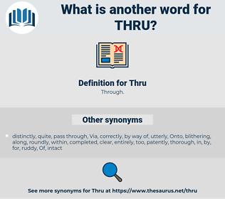 Thru, synonym Thru, another word for Thru, words like Thru, thesaurus Thru