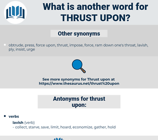 thrust upon, synonym thrust upon, another word for thrust upon, words like thrust upon, thesaurus thrust upon