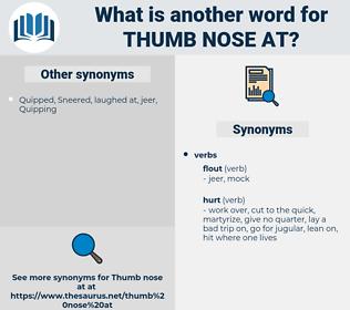 thumb nose at, synonym thumb nose at, another word for thumb nose at, words like thumb nose at, thesaurus thumb nose at