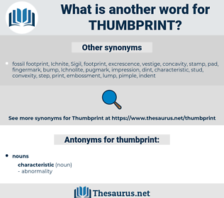 thumbprint, synonym thumbprint, another word for thumbprint, words like thumbprint, thesaurus thumbprint