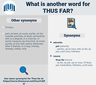 thus far, synonym thus far, another word for thus far, words like thus far, thesaurus thus far
