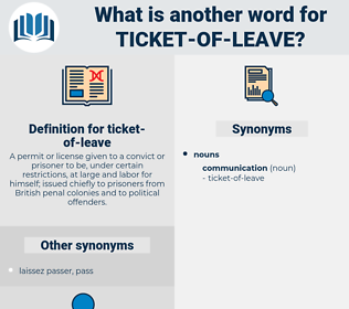 ticket-of-leave, synonym ticket-of-leave, another word for ticket-of-leave, words like ticket-of-leave, thesaurus ticket-of-leave