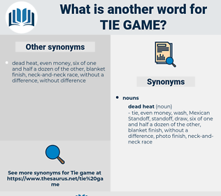 tie game, synonym tie game, another word for tie game, words like tie game, thesaurus tie game