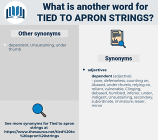 tied to apron strings, synonym tied to apron strings, another word for tied to apron strings, words like tied to apron strings, thesaurus tied to apron strings