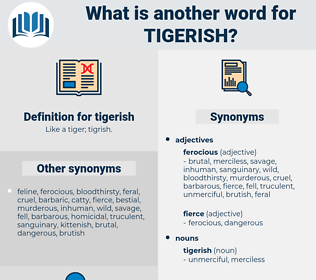 tigerish, synonym tigerish, another word for tigerish, words like tigerish, thesaurus tigerish
