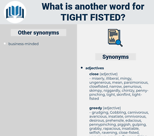 tight-fisted, synonym tight-fisted, another word for tight-fisted, words like tight-fisted, thesaurus tight-fisted