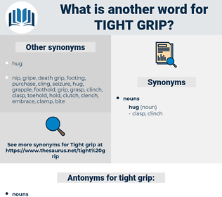 tight grip, synonym tight grip, another word for tight grip, words like tight grip, thesaurus tight grip