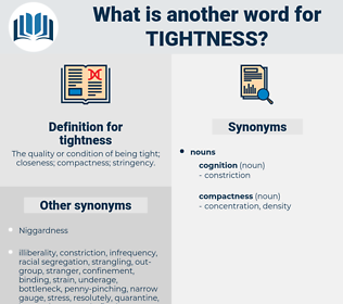 tightness, synonym tightness, another word for tightness, words like tightness, thesaurus tightness