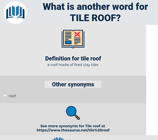 tile roof, synonym tile roof, another word for tile roof, words like tile roof, thesaurus tile roof