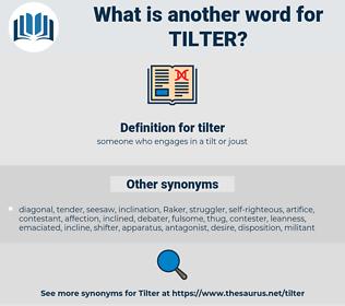 tilter, synonym tilter, another word for tilter, words like tilter, thesaurus tilter