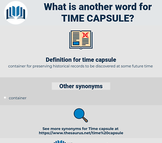 time capsule, synonym time capsule, another word for time capsule, words like time capsule, thesaurus time capsule