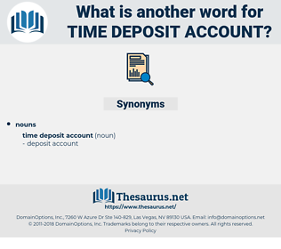 time deposit account, synonym time deposit account, another word for time deposit account, words like time deposit account, thesaurus time deposit account
