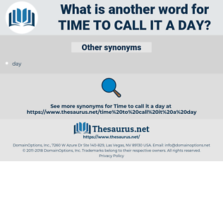 time to call it a day, synonym time to call it a day, another word for time to call it a day, words like time to call it a day, thesaurus time to call it a day