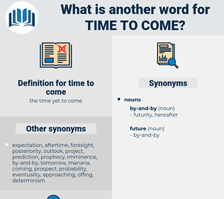 time to come, synonym time to come, another word for time to come, words like time to come, thesaurus time to come