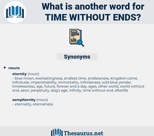 time without ends, synonym time without ends, another word for time without ends, words like time without ends, thesaurus time without ends