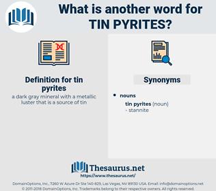 tin pyrites, synonym tin pyrites, another word for tin pyrites, words like tin pyrites, thesaurus tin pyrites