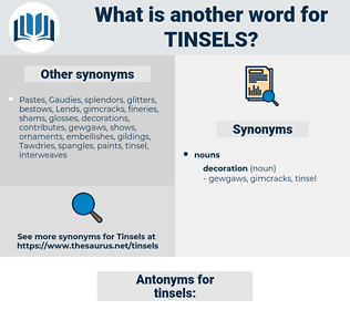 tinsels, synonym tinsels, another word for tinsels, words like tinsels, thesaurus tinsels