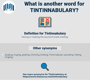 Tintinnabulary, synonym Tintinnabulary, another word for Tintinnabulary, words like Tintinnabulary, thesaurus Tintinnabulary