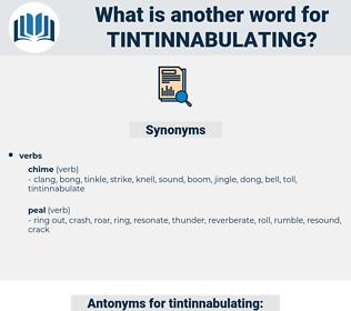tintinnabulating, synonym tintinnabulating, another word for tintinnabulating, words like tintinnabulating, thesaurus tintinnabulating