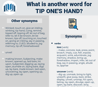 tip one's hand, synonym tip one's hand, another word for tip one's hand, words like tip one's hand, thesaurus tip one's hand