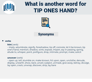 tip ones hand, synonym tip ones hand, another word for tip ones hand, words like tip ones hand, thesaurus tip ones hand