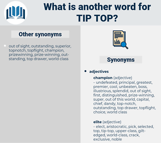 tip-top, synonym tip-top, another word for tip-top, words like tip-top, thesaurus tip-top