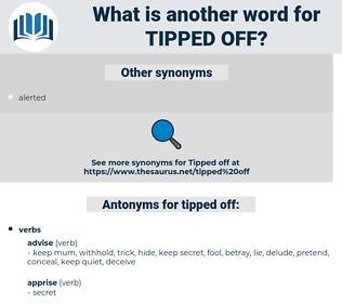 tipped off, synonym tipped off, another word for tipped off, words like tipped off, thesaurus tipped off