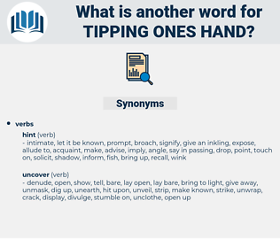 tipping ones hand, synonym tipping ones hand, another word for tipping ones hand, words like tipping ones hand, thesaurus tipping ones hand