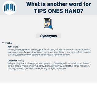 tips ones hand, synonym tips ones hand, another word for tips ones hand, words like tips ones hand, thesaurus tips ones hand