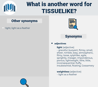 tissuelike, synonym tissuelike, another word for tissuelike, words like tissuelike, thesaurus tissuelike