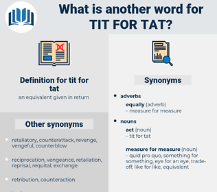 tit for tat, synonym tit for tat, another word for tit for tat, words like tit for tat, thesaurus tit for tat