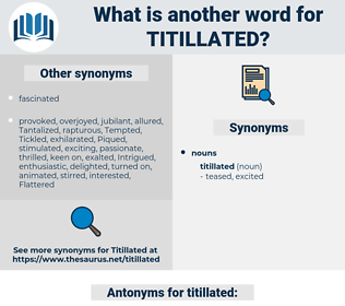 titillated, synonym titillated, another word for titillated, words like titillated, thesaurus titillated