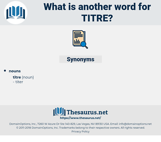 titre, synonym titre, another word for titre, words like titre, thesaurus titre