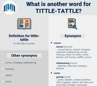tittle-tattle, synonym tittle-tattle, another word for tittle-tattle, words like tittle-tattle, thesaurus tittle-tattle