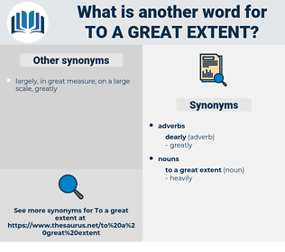to a great extent, synonym to a great extent, another word for to a great extent, words like to a great extent, thesaurus to a great extent