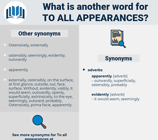 to all appearances, synonym to all appearances, another word for to all appearances, words like to all appearances, thesaurus to all appearances