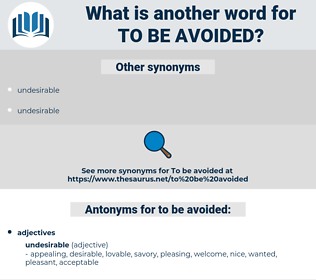 to be avoided, synonym to be avoided, another word for to be avoided, words like to be avoided, thesaurus to be avoided