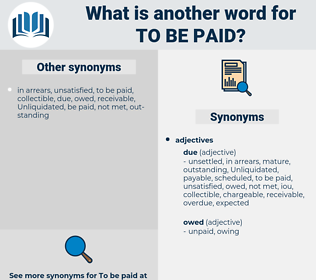 to be paid, synonym to be paid, another word for to be paid, words like to be paid, thesaurus to be paid