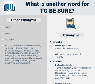 to be sure, synonym to be sure, another word for to be sure, words like to be sure, thesaurus to be sure