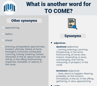 to come, synonym to come, another word for to come, words like to come, thesaurus to come