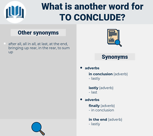 to conclude, synonym to conclude, another word for to conclude, words like to conclude, thesaurus to conclude