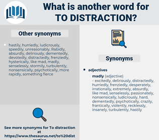to distraction, synonym to distraction, another word for to distraction, words like to distraction, thesaurus to distraction