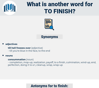 to finish, synonym to finish, another word for to finish, words like to finish, thesaurus to finish