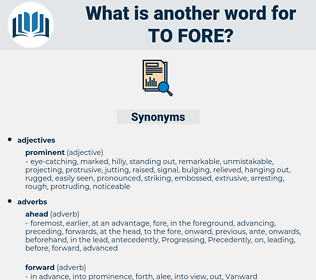 to fore, synonym to fore, another word for to fore, words like to fore, thesaurus to fore