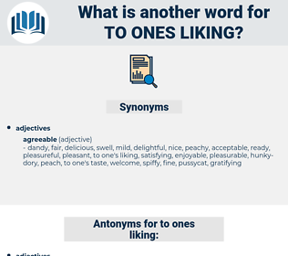 to ones liking, synonym to ones liking, another word for to ones liking, words like to ones liking, thesaurus to ones liking