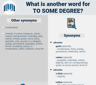 to some degree, synonym to some degree, another word for to some degree, words like to some degree, thesaurus to some degree