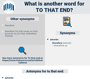 to that end, synonym to that end, another word for to that end, words like to that end, thesaurus to that end