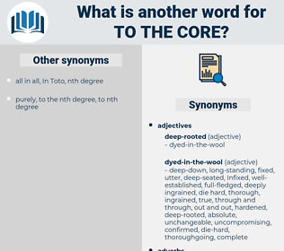 to the core, synonym to the core, another word for to the core, words like to the core, thesaurus to the core